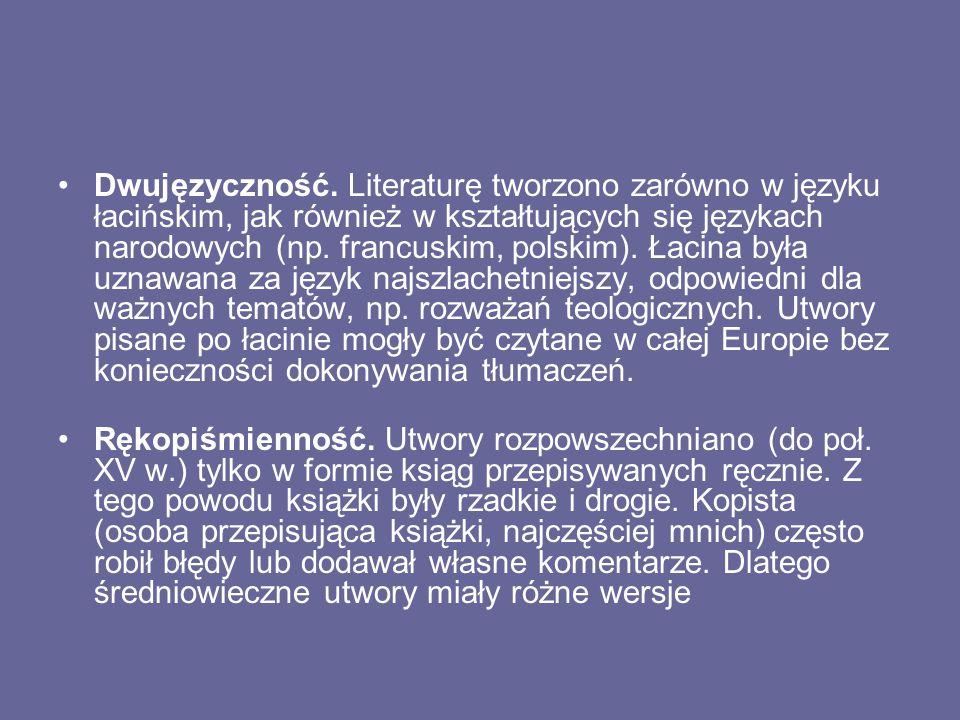 Dwujęzyczność. Literaturę tworzono zarówno w języku łacińskim, jak również w kształtujących się językach narodowych (np. francuskim, polskim). Łacina