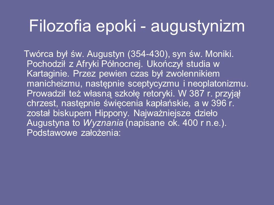 Filozofia epoki - augustynizm Twórca był św. Augustyn (354-430), syn św. Moniki. Pochodził z Afryki Północnej. Ukończył studia w Kartaginie. Przez pew