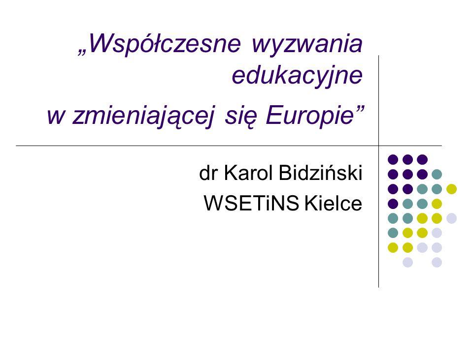 """""""Współczesne wyzwania edukacyjne w zmieniającej się Europie"""" dr Karol Bidziński WSETiNS Kielce"""