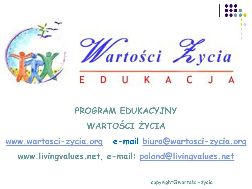 PROGRAM EDUKACYJNY WARTOŚCI ŻYCIA www.wartosci-zycia.orgwww.wartosci-zycia.org e-mail biuro@wartosci-zycia.orgbiuro@wartosci-zycia.org www.livingvalues.net, e-mail: poland@livingvalues.netpoland@livingvalues.net copyright@wartości-życia