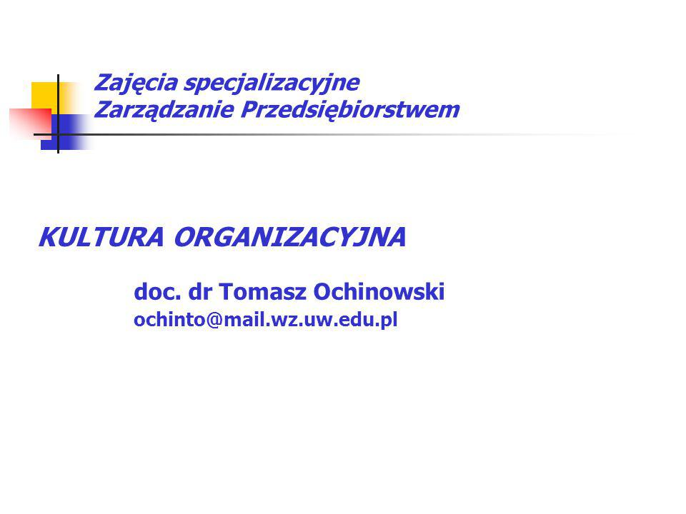 doc. dr Tomasz Ochinowski ochinto@mail.wz.uw.edu.pl Zajęcia specjalizacyjne Zarządzanie Przedsiębiorstwem KULTURA ORGANIZACYJNA