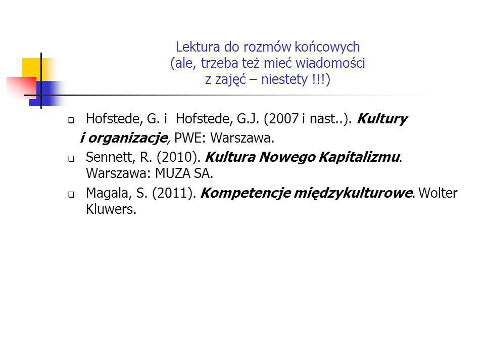 Lektura do rozmów końcowych (ale, trzeba też mieć wiadomości z zajęć – niestety !!!)  Hofstede, G. i Hofstede, G.J. (2007 i nast..). Kultury i organi