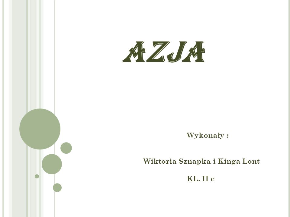 AZJA Wykonały : Wiktoria Sznapka i Kinga Lont KL. II c