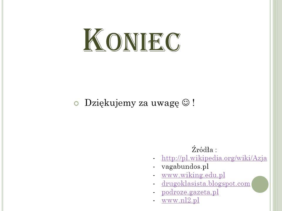 K ONIEC Dziękujemy za uwagę ! Źródła : -http://pl.wikipedia.org/wiki/Azjahttp://pl.wikipedia.org/wiki/Azja -vagabundos.pl -www.wiking.edu.plwww.wiking
