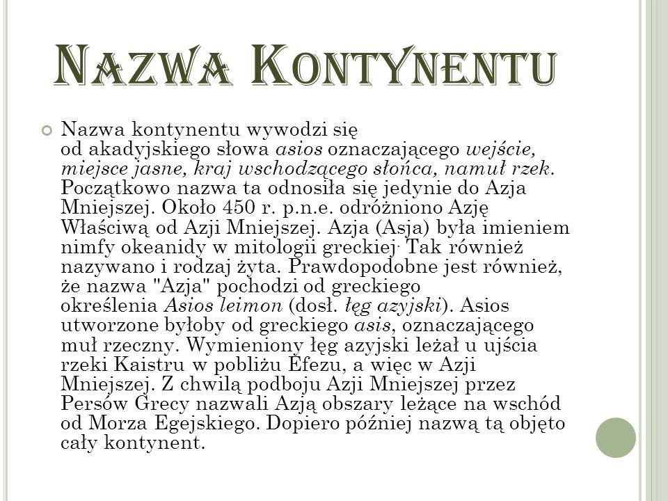 N AZWA K ONTYNENTU Nazwa kontynentu wywodzi się od akadyjskiego słowa asios oznaczającego wejście, miejsce jasne, kraj wschodzącego słońca, namuł rzek