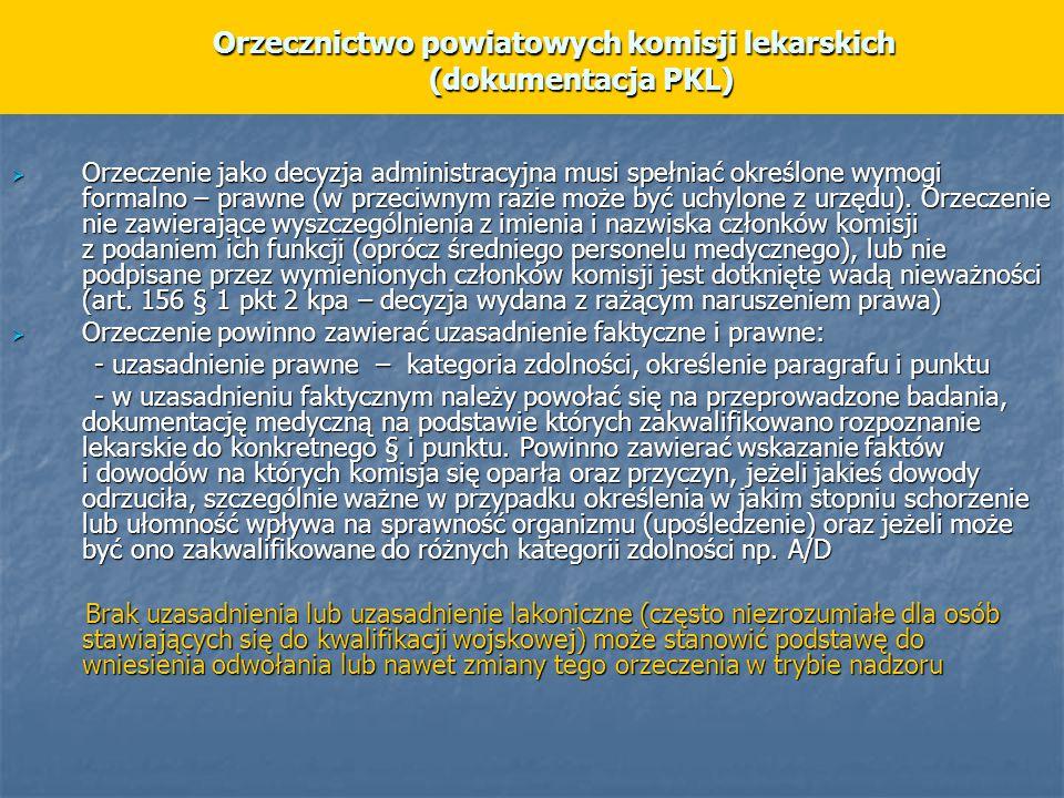 Orzecznictwo powiatowych komisji lekarskich (dokumentacja PKL) Orzecznictwo powiatowych komisji lekarskich (dokumentacja PKL)  Orzeczenie jako decyzja administracyjna musi spełniać określone wymogi formalno – prawne (w przeciwnym razie może być uchylone z urzędu).