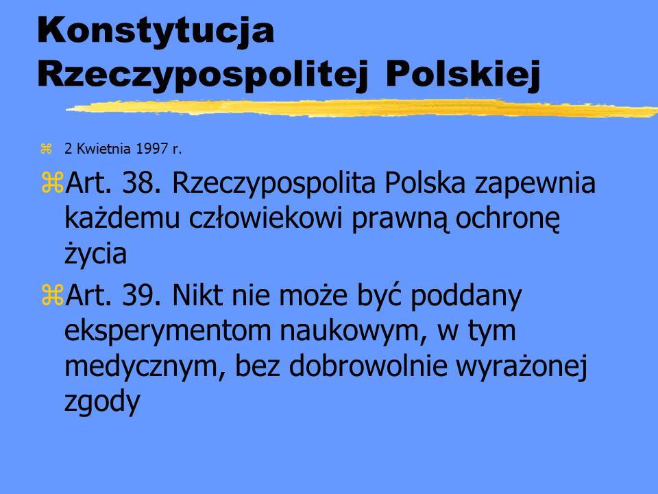 Konstytucja Rzeczypospolitej Polskiej z2 Kwietnia 1997 r. zArt. 38. Rzeczypospolita Polska zapewnia każdemu człowiekowi prawną ochronę życia zArt. 39.