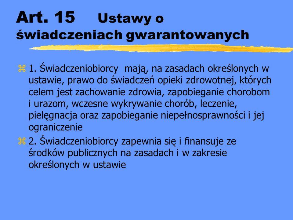Art. 15 Ustawy o świadczeniach gwarantowanych z1. Świadczeniobiorcy mają, na zasadach określonych w ustawie, prawo do świadczeń opieki zdrowotnej, któ