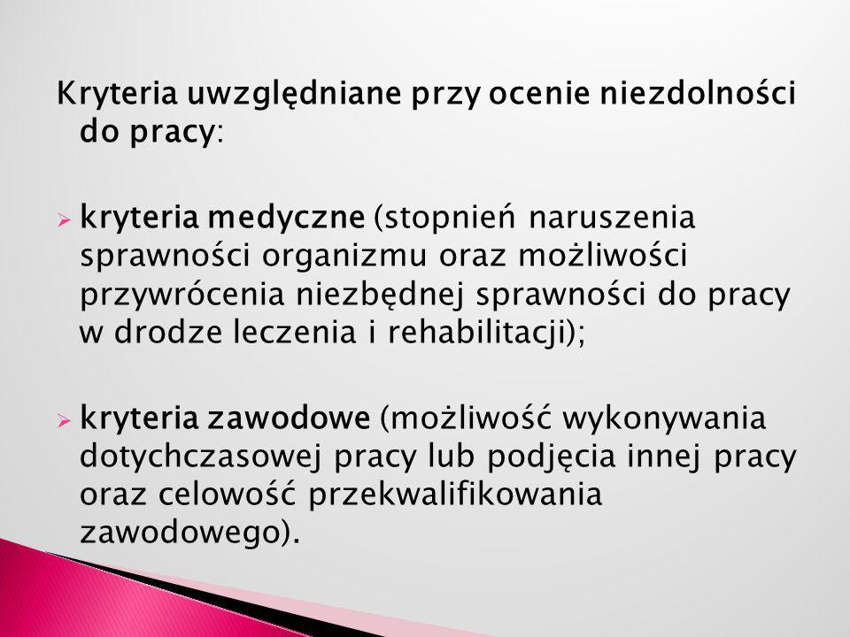 Kryteria uwzględniane przy ocenie niezdolności do pracy:  kryteria medyczne (stopnień naruszenia sprawności organizmu oraz możliwości przywrócenia ni