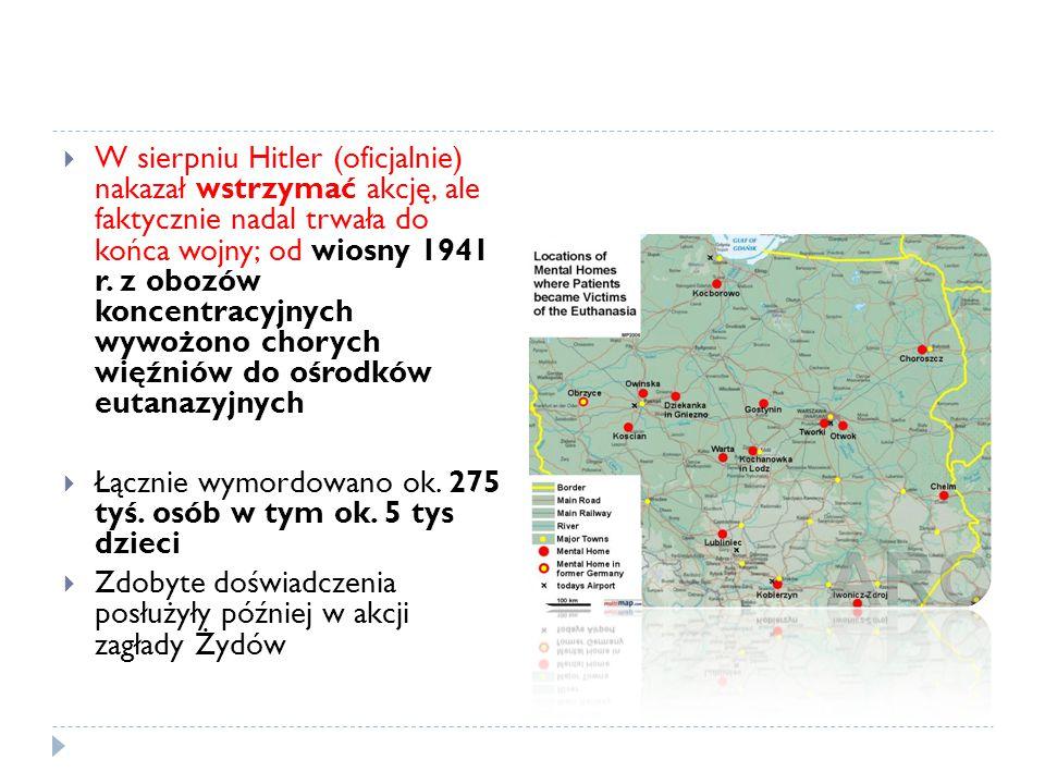  W sierpniu Hitler (oficjalnie) nakazał wstrzymać akcję, ale faktycznie nadal trwała do końca wojny; od wiosny 1941 r.