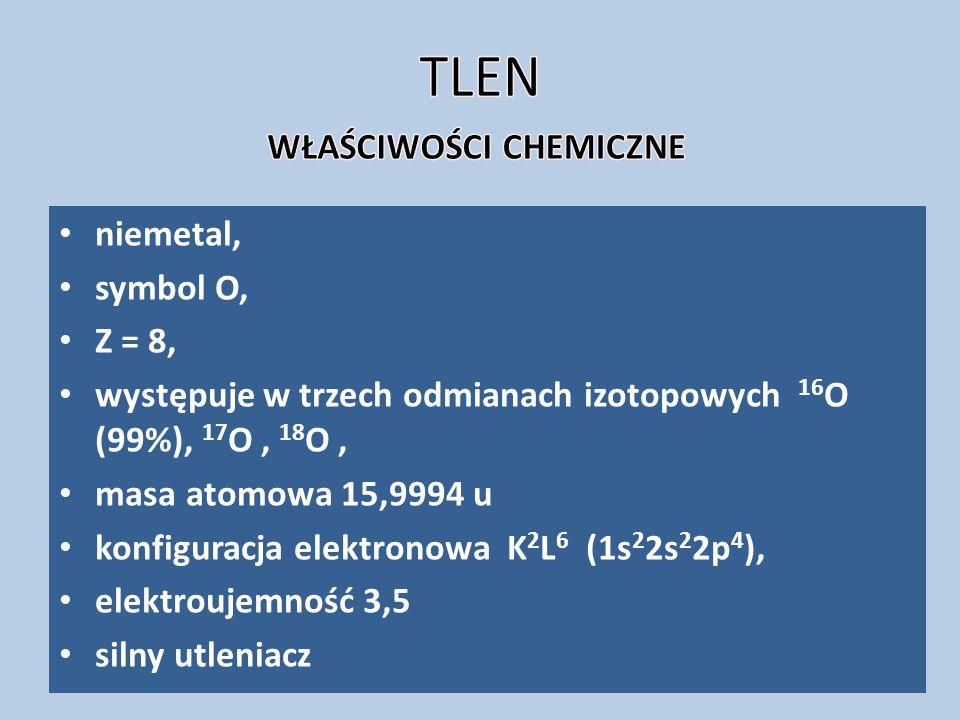 niemetal, symbol O, Z = 8, występuje w trzech odmianach izotopowych 16 O (99%), 17 O, 18 O, masa atomowa 15,9994 u konfiguracja elektronowa K 2 L 6 (1