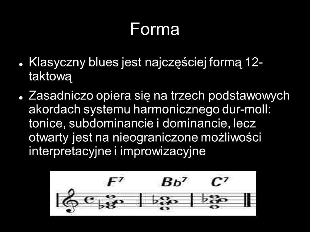 Forma Klasyczny blues jest najczęściej formą 12- taktową Zasadniczo opiera się na trzech podstawowych akordach systemu harmonicznego dur-moll: tonice,