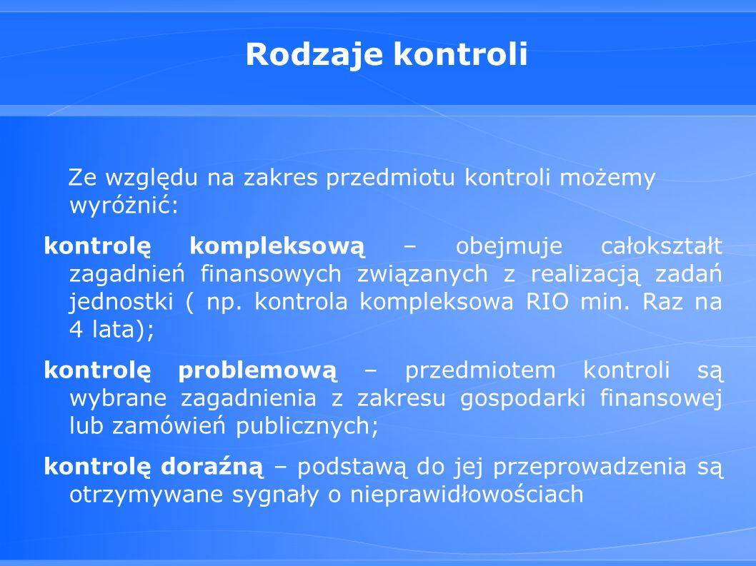 Rodzaje kontroli Ze względu na zakres przedmiotu kontroli możemy wyróżnić: kontrolę kompleksową – obejmuje całokształt zagadnień finansowych związanych z realizacją zadań jednostki ( np.