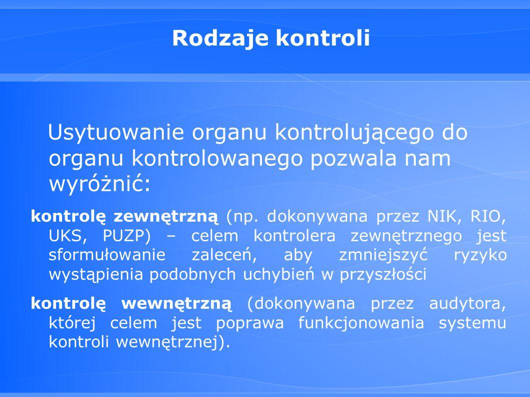 Rodzaje kontroli Usytuowanie organu kontrolującego do organu kontrolowanego pozwala nam wyróżnić: kontrolę zewnętrzną (np.