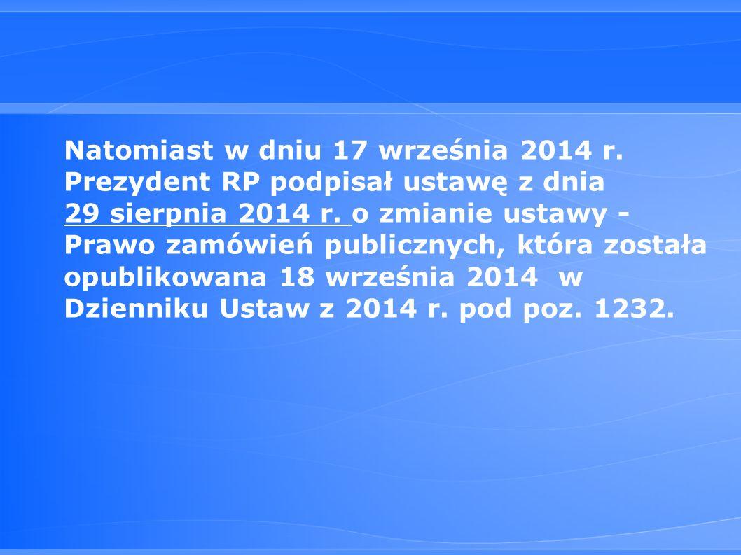 Natomiast w dniu 17 września 2014 r.Prezydent RP podpisał ustawę z dnia 29 sierpnia 2014 r.