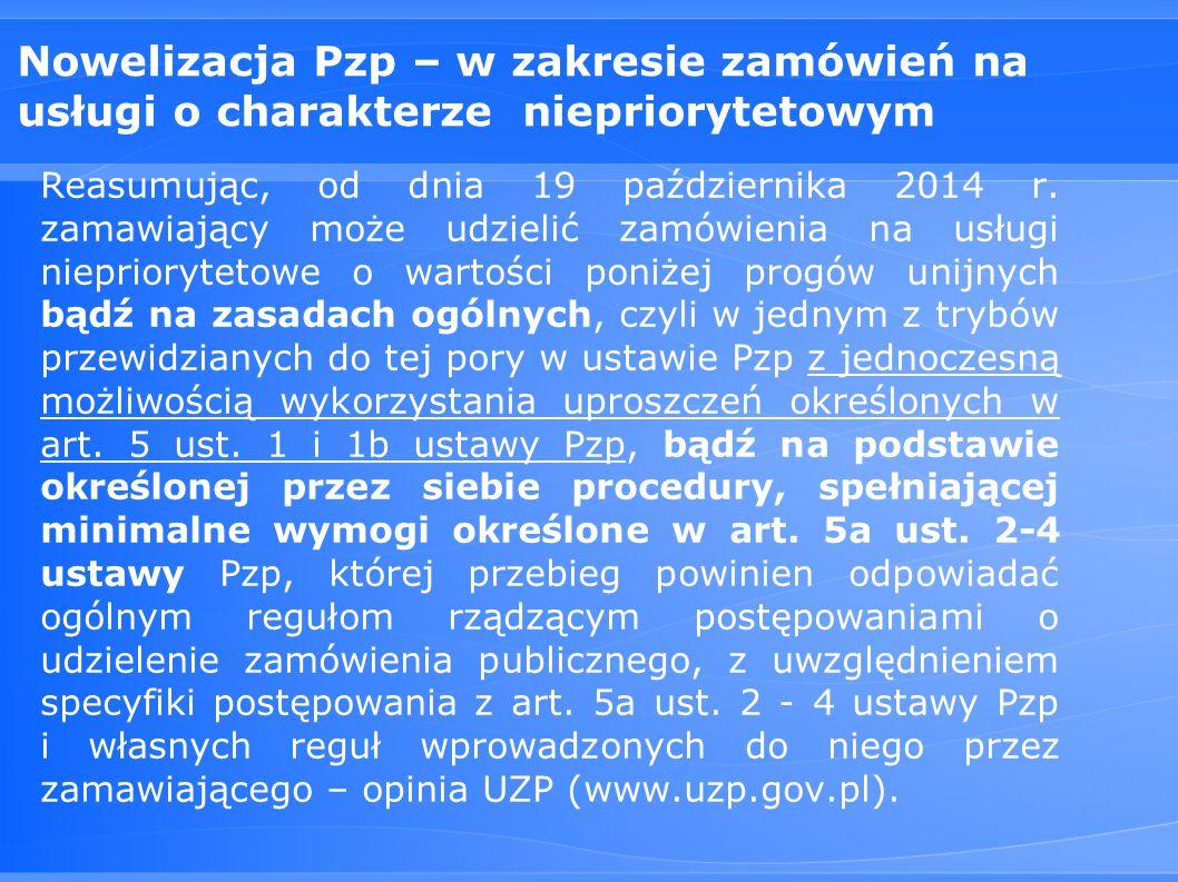 Nowelizacja Pzp – w zakresie zamówień na usługi o charakterze niepriorytetowym Reasumując, od dnia 19 października 2014 r.