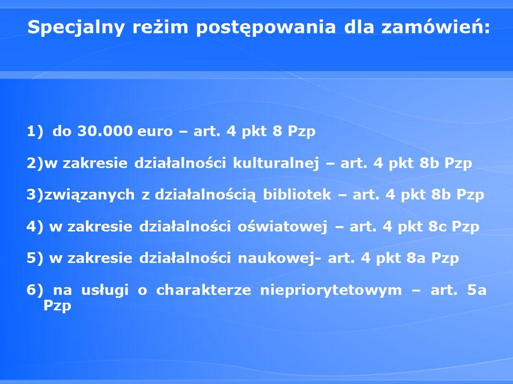 Specjalny reżim postępowania dla zamówień: 1)do 30.000 euro – art.