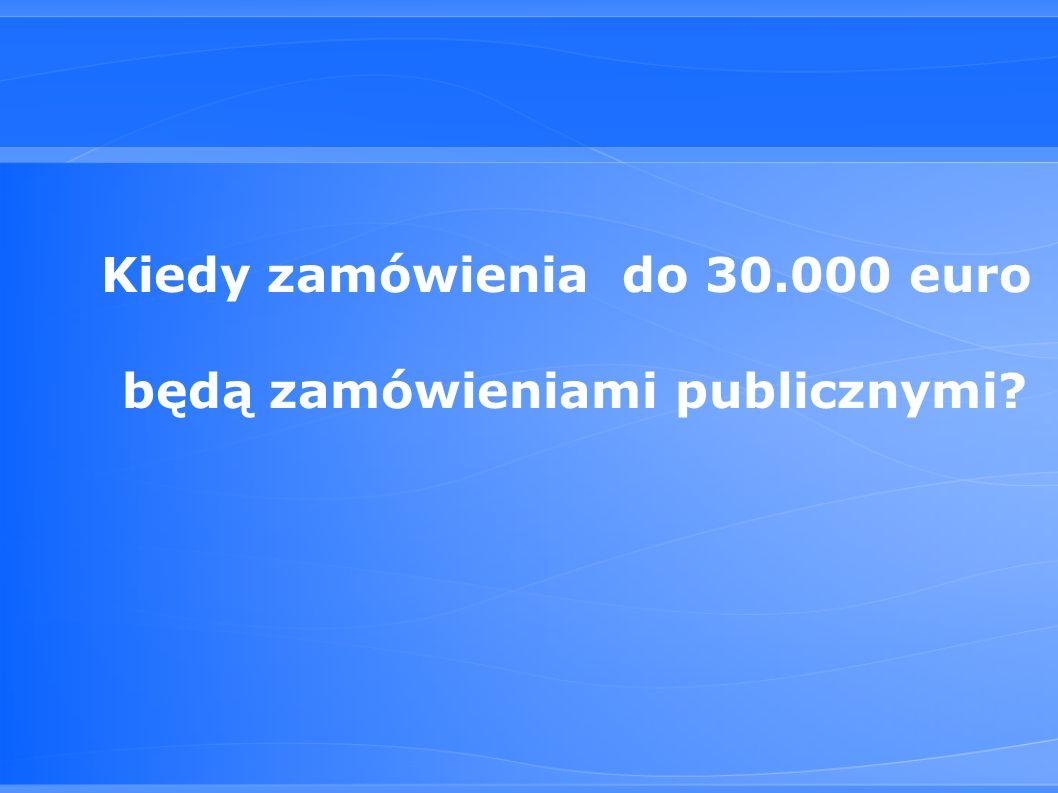 Kiedy zamówienia do 30.000 euro będą zamówieniami publicznymi?