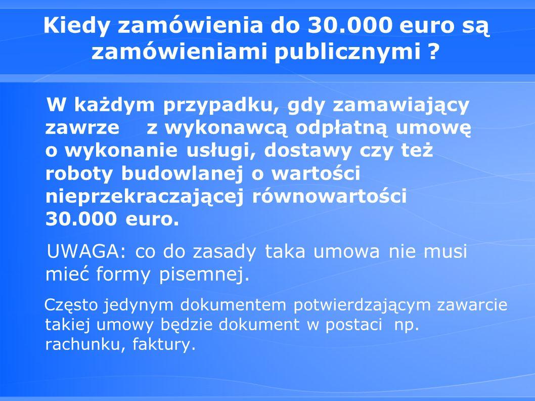 Kiedy zamówienia do 30.000 euro są zamówieniami publicznymi .