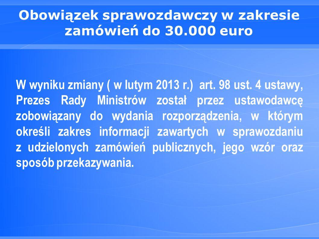 Obowiązek sprawozdawczy w zakresie zamówień do 30.000 euro W wyniku zmiany ( w lutym 2013 r.) art.