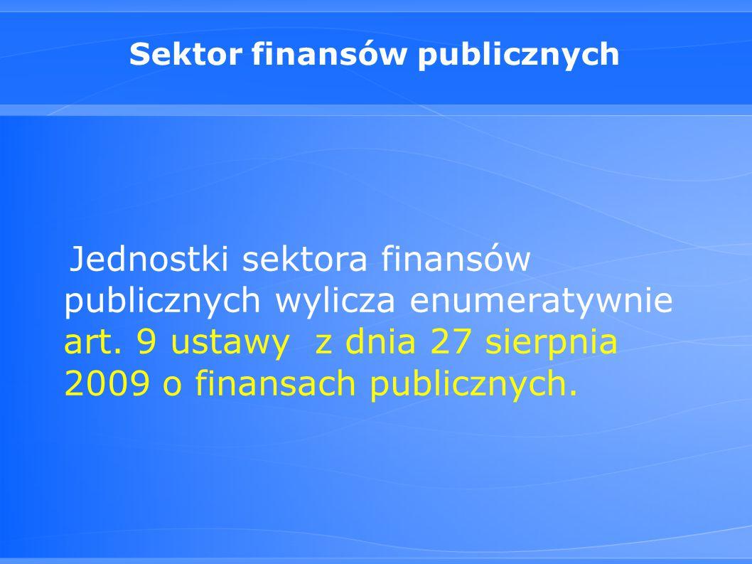Sektor finansów publicznych Jednostki sektora finansów publicznych wylicza enumeratywnie art.