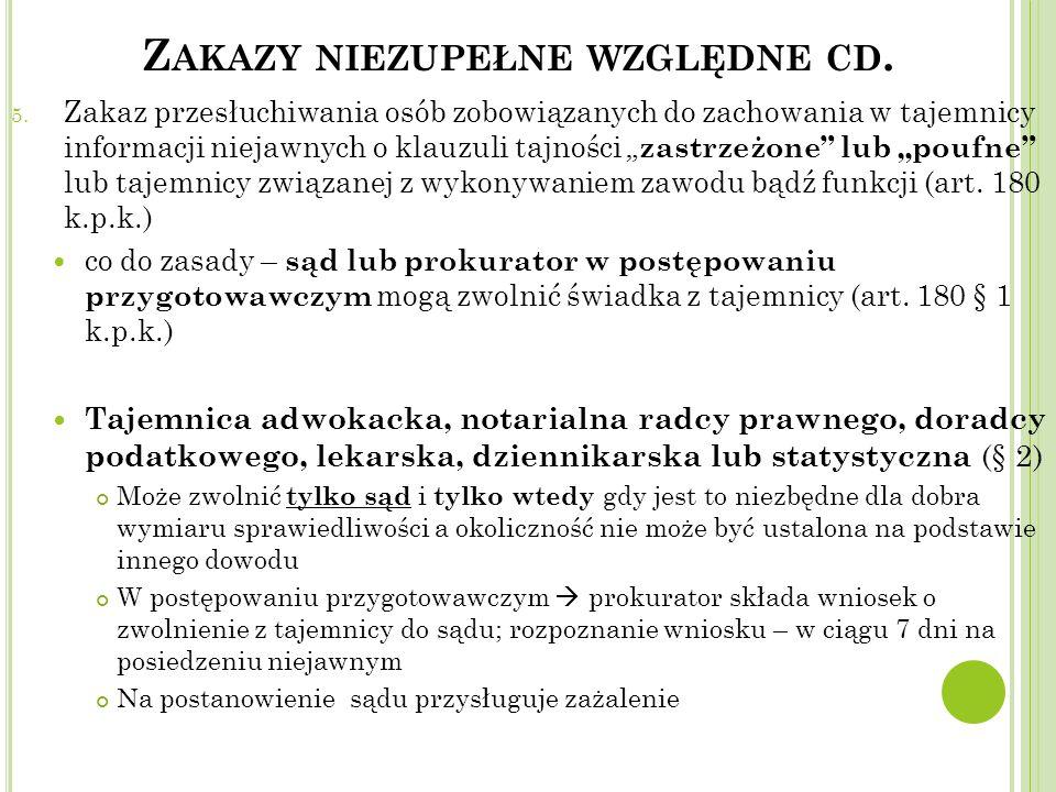 """Z AKAZY NIEZUPEŁNE WZGLĘDNE CD. 5. Zakaz przesłuchiwania osób zobowiązanych do zachowania w tajemnicy informacji niejawnych o klauzuli tajności """" zast"""