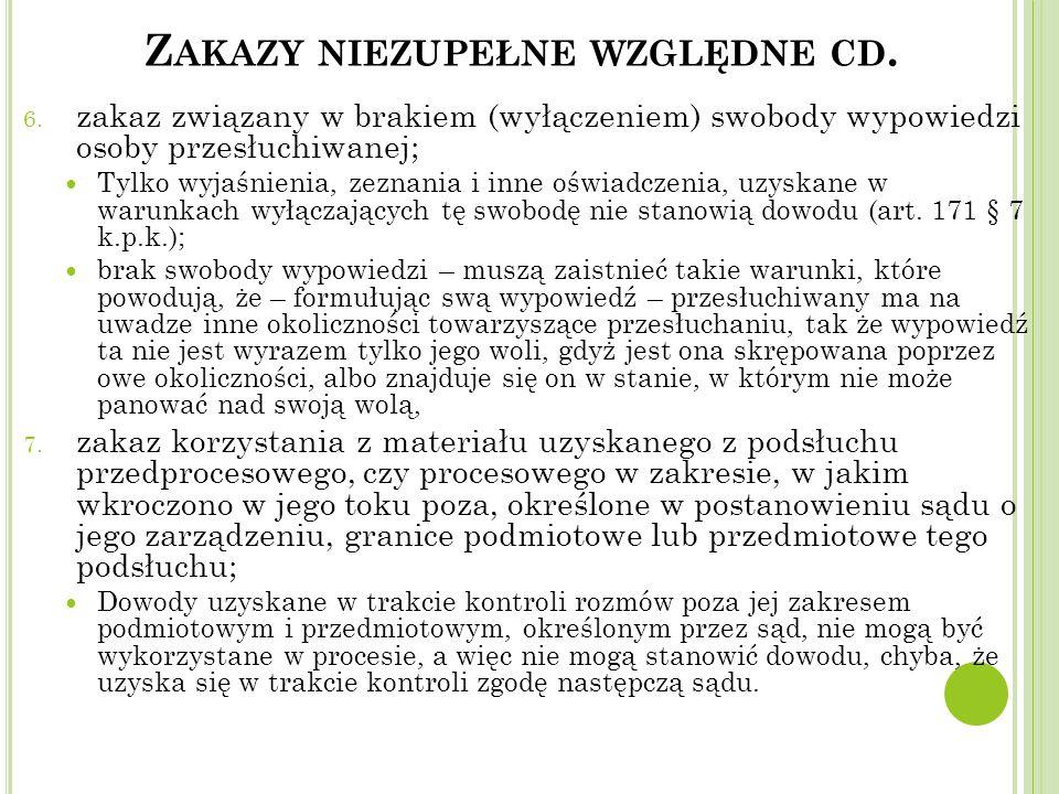 Z AKAZY NIEZUPEŁNE WZGLĘDNE CD. 6. zakaz związany w brakiem (wyłączeniem) swobody wypowiedzi osoby przesłuchiwanej; Tylko wyjaśnienia, zeznania i inne