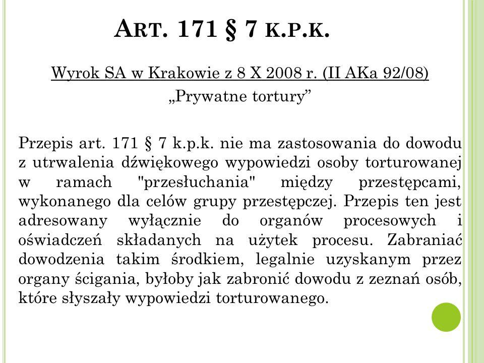 """A RT. 171 § 7 K. P. K. Wyrok SA w Krakowie z 8 X 2008 r. (II AKa 92/08) """"Prywatne tortury"""" Przepis art. 171 § 7 k.p.k. nie ma zastosowania do dowodu z"""