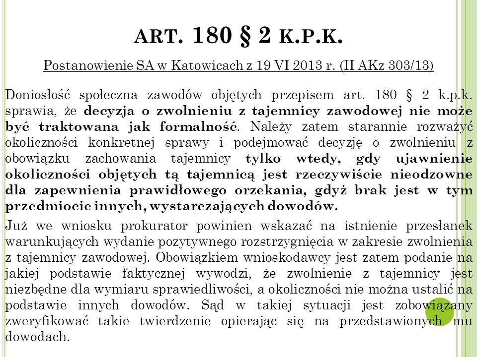 ART. 180 § 2 K. P. K. Postanowienie SA w Katowicach z 19 VI 2013 r. (II AKz 303/13) Doniosłość społeczna zawodów objętych przepisem art. 180 § 2 k.p.k