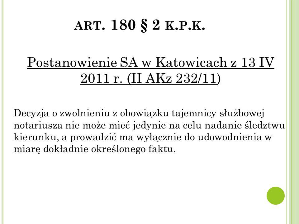 ART. 180 § 2 K. P. K. Postanowienie SA w Katowicach z 13 IV 2011 r. (II AKz 232/11) Decyzja o zwolnieniu z obowiązku tajemnicy służbowej notariusza ni