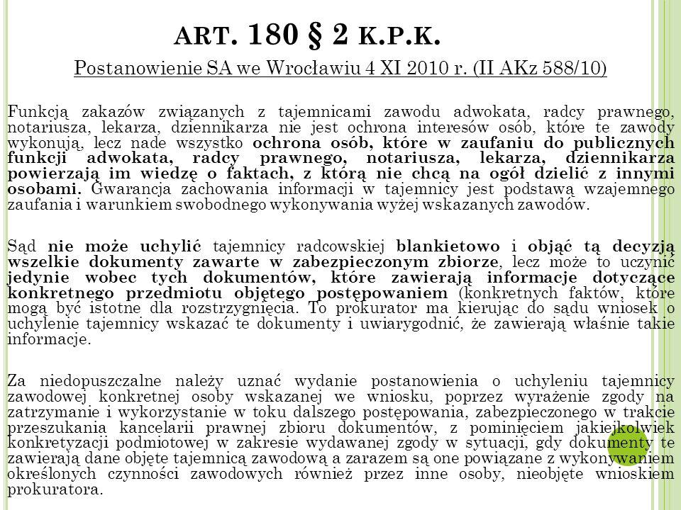 ART. 180 § 2 K. P. K. Postanowienie SA we Wrocławiu 4 XI 2010 r. (II AKz 588/10) Funkcją zakazów związanych z tajemnicami zawodu adwokata, radcy prawn