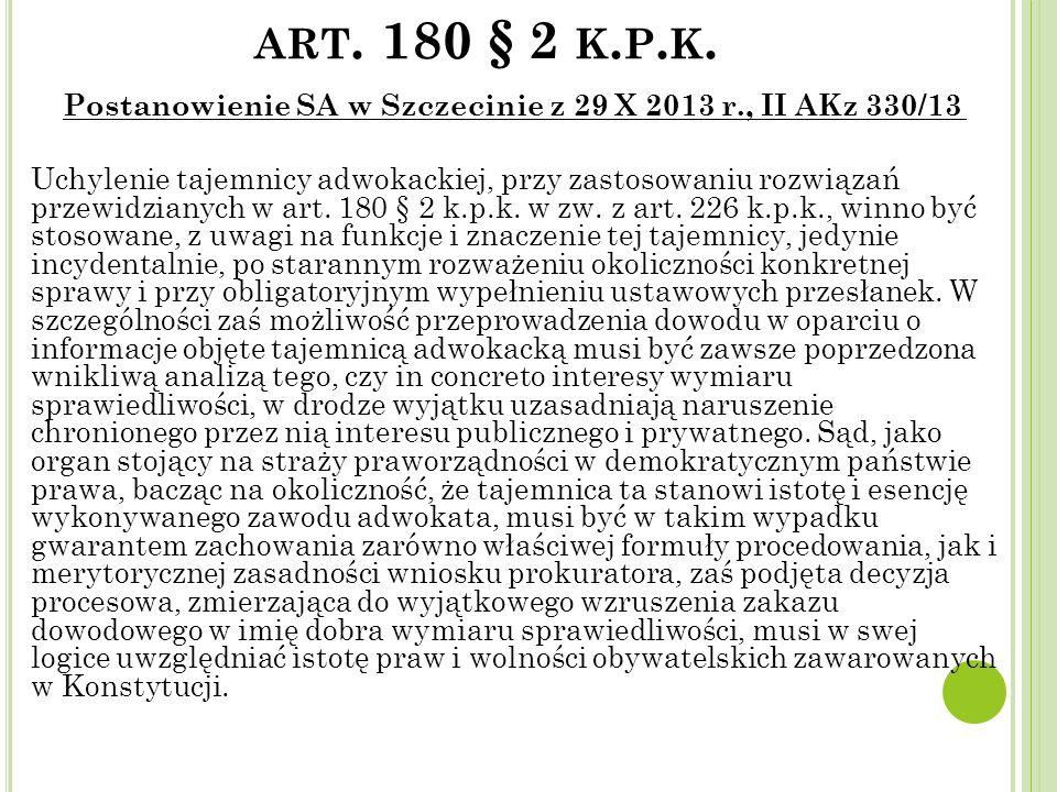 ART. 180 § 2 K. P. K. Postanowienie SA w Szczecinie z 29 X 2013 r., II AKz 330/13 Uchylenie tajemnicy adwokackiej, przy zastosowaniu rozwiązań przewid