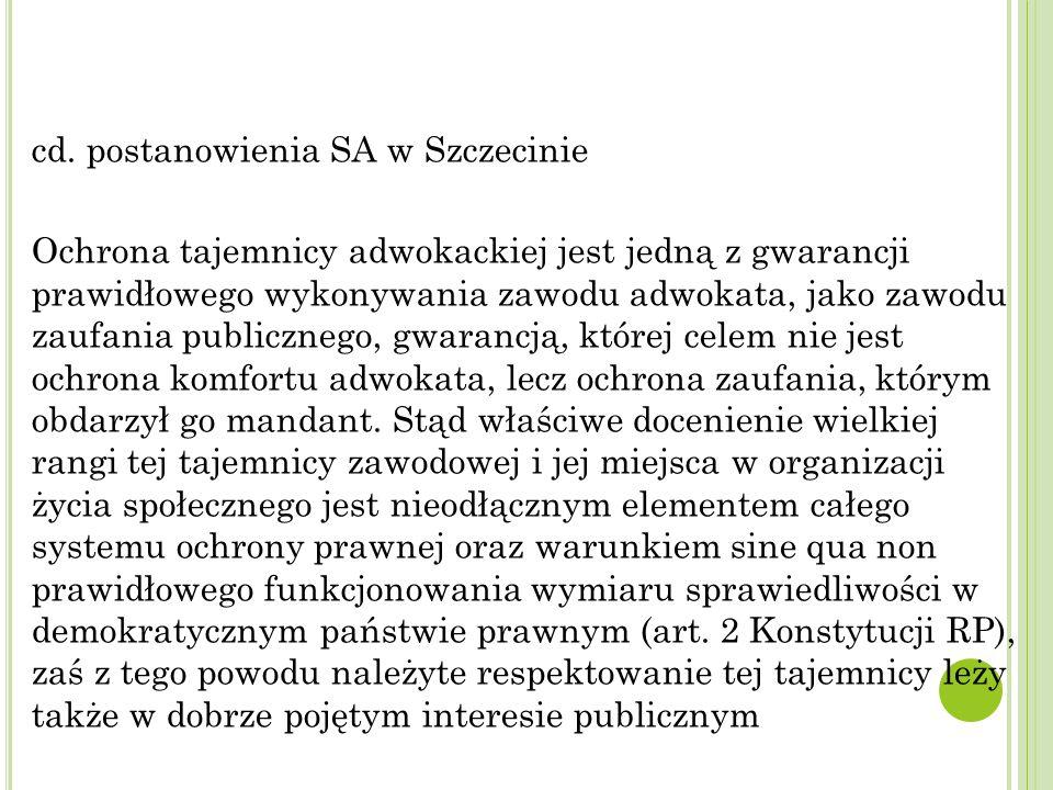 cd. postanowienia SA w Szczecinie Ochrona tajemnicy adwokackiej jest jedną z gwarancji prawidłowego wykonywania zawodu adwokata, jako zawodu zaufania