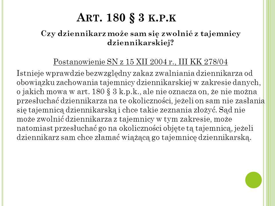 A RT. 180 § 3 K. P. K Czy dziennikarz może sam się zwolnić z tajemnicy dziennikarskiej? Postanowienie SN z 15 XII 2004 r., III KK 278/04 Istnieje wpra