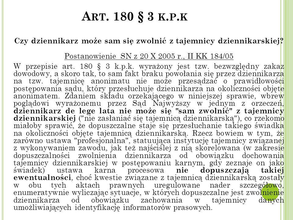 A RT. 180 § 3 K. P. K Czy dziennikarz może sam się zwolnić z tajemnicy dziennikarskiej? Postanowienie SN z 20 X 2005 r., II KK 184/05 W przepisie art.