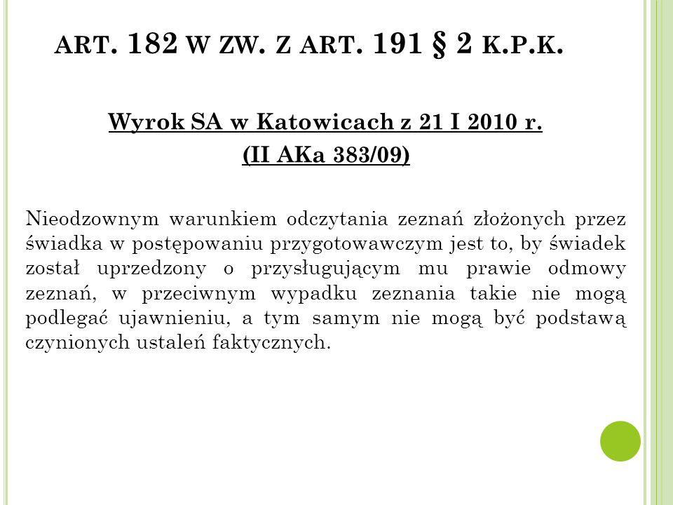 ART. 182 W ZW. Z ART. 191 § 2 K. P. K. Wyrok SA w Katowicach z 21 I 2010 r. (II AKa 383/09) Nieodzownym warunkiem odczytania zeznań złożonych przez św