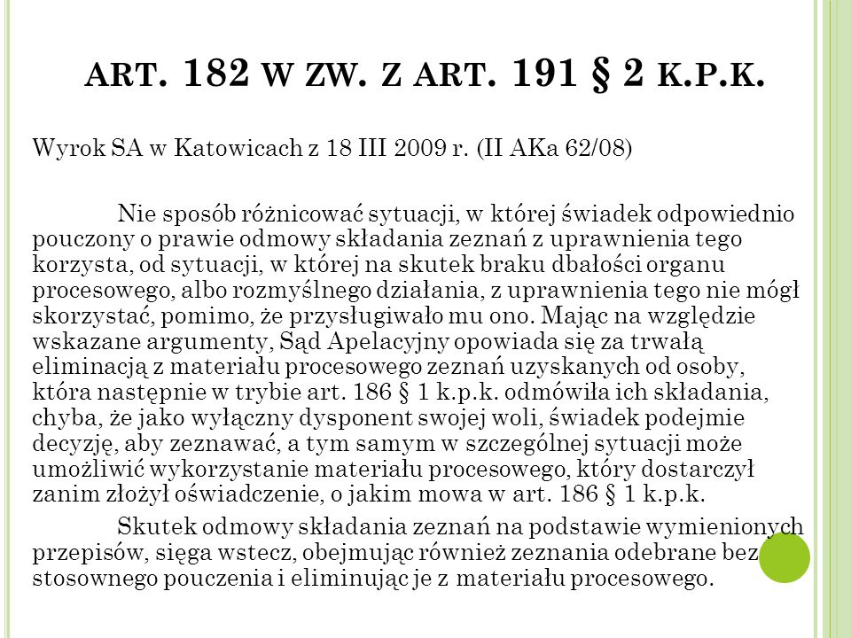 Wyrok SA w Katowicach z 18 III 2009 r. (II AKa 62/08) Nie sposób różnicować sytuacji, w której świadek odpowiednio pouczony o prawie odmowy składania