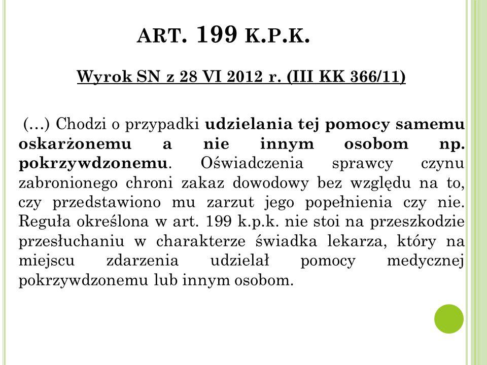 ART. 199 K. P. K. Wyrok SN z 28 VI 2012 r. (III KK 366/11) (…) Chodzi o przypadki udzielania tej pomocy samemu oskarżonemu a nie innym osobom np. pokr