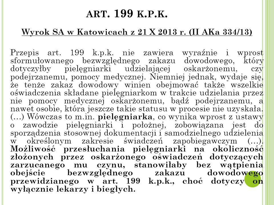 ART. 199 K. P. K. Wyrok SA w Katowicach z 21 X 2013 r. (II AKa 334/13) Przepis art. 199 k.p.k. nie zawiera wyraźnie i wprost sformułowanego bezwzględn