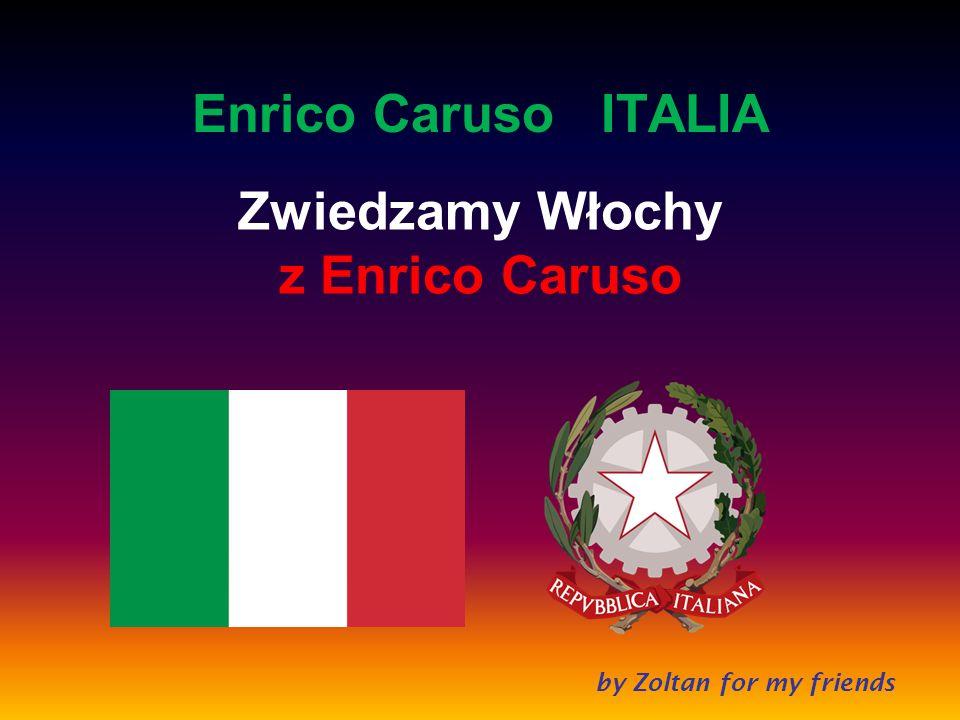 by Zoltan for my friends Enrico Caruso ITALIA Zwiedzamy Włochy z Enrico Caruso