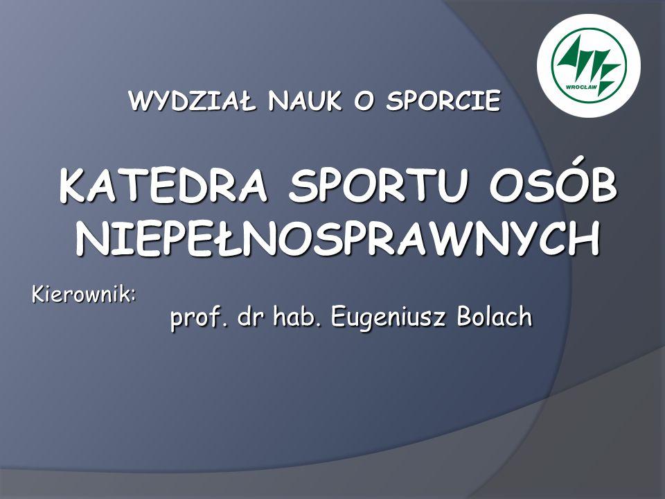 STRUKTURA KATEDRA SPORTU OSÓB NIEPEŁNOSPRAWNYCH Zakład Treningu w Sportach Osób Niepełnosprawnych Zespół Odnowy Biologicznej
