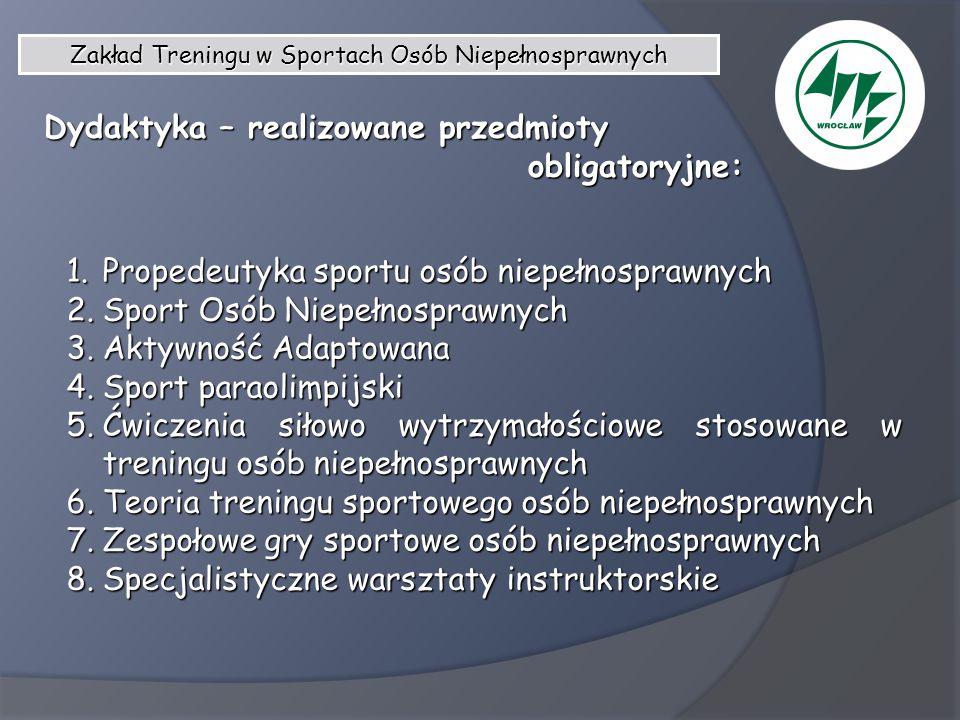 Dydaktyka – realizowane przedmioty obligatoryjne: obligatoryjne: 1.Propedeutyka sportu osób niepełnosprawnych 2.Sport Osób Niepełnosprawnych 3.Aktywno
