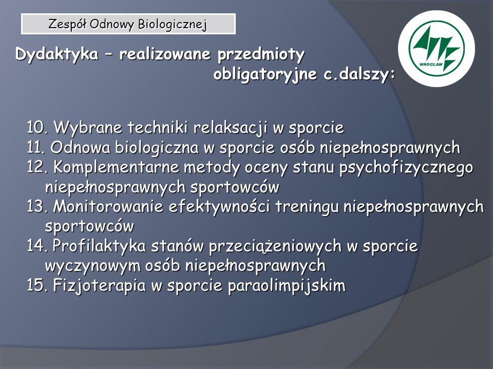 Zespół Odnowy Biologicznej Dydaktyka – realizowane przedmioty obligatoryjne c.dalszy: obligatoryjne c.dalszy: 10. Wybrane techniki relaksacji w sporci