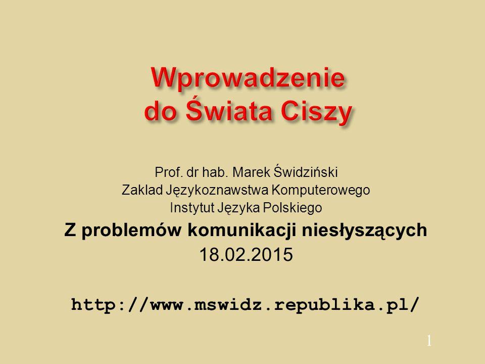1 Wprowadzenie do Świata Ciszy Prof. dr hab. Marek Świdziński Zaklad Językoznawstwa Komputerowego Instytut Języka Polskiego Z problemów komunikacji ni