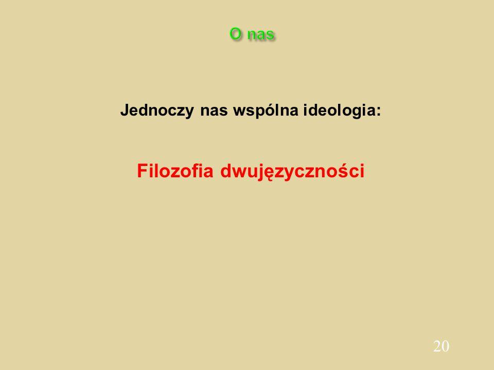 20 O nas Jednoczy nas wspólna ideologia: Filozofia dwujęzyczności