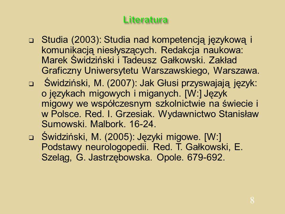 8 Literatura  Studia (2003): Studia nad kompetencją językową i komunikacją niesłyszących. Redakcja naukowa: Marek Świdziński i Tadeusz Gałkowski. Zak