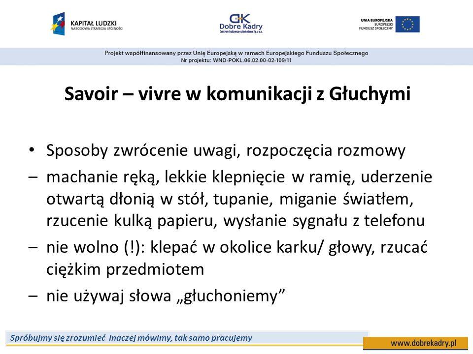 Spróbujmy się zrozumieć Inaczej mówimy, tak samo pracujemy Savoir – vivre w komunikacji z Głuchymi Sposoby zwrócenie uwagi, rozpoczęcia rozmowy –macha