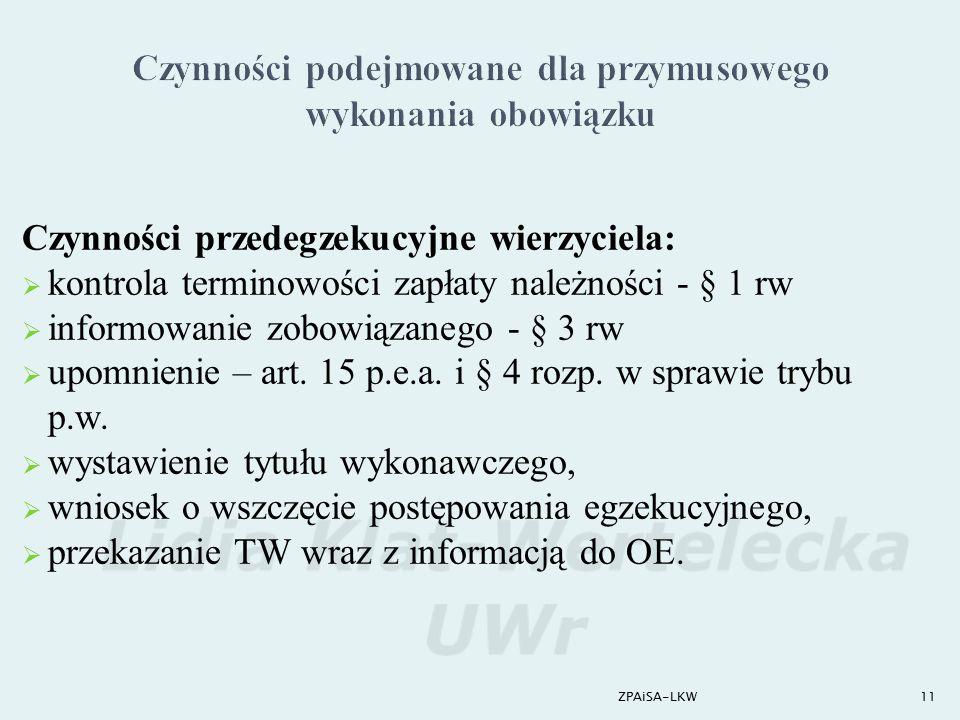 11 Czynności przedegzekucyjne wierzyciela:  kontrola terminowości zapłaty należności - § 1 rw  informowanie zobowiązanego - § 3 rw  upomnienie – ar
