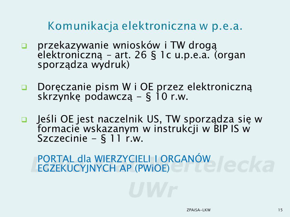  przekazywanie wniosków i TW drogą elektroniczną – art. 26 § 1c u.p.e.a. (organ sporządza wydruk)  Doręczanie pism W i OE przez elektroniczną skrzyn