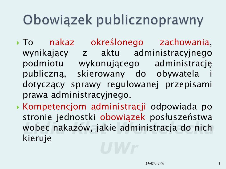  To nakaz określonego zachowania, wynikający z aktu administracyjnego podmiotu wykonującego administrację publiczną, skierowany do obywatela i dotycz